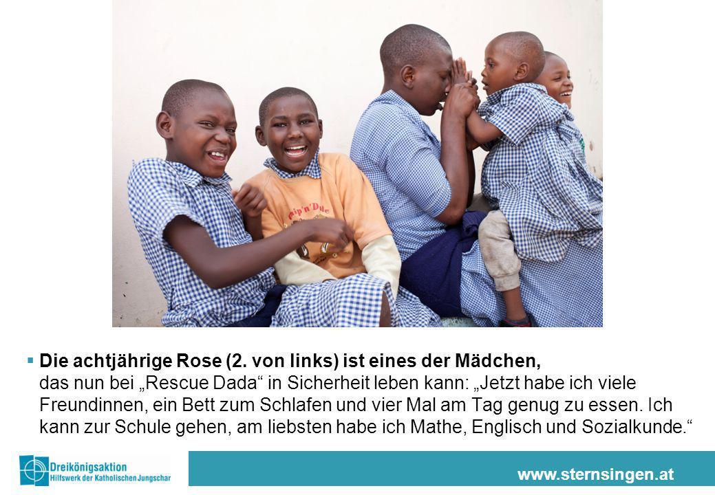 www.sternsingen.at Die achtjährige Rose (2. von links) ist eines der Mädchen, das nun bei Rescue Dada in Sicherheit leben kann: Jetzt habe ich viele F