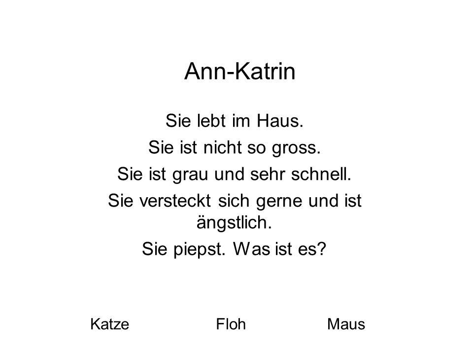 Ann-Katrin Sie lebt im Haus. Sie ist nicht so gross.