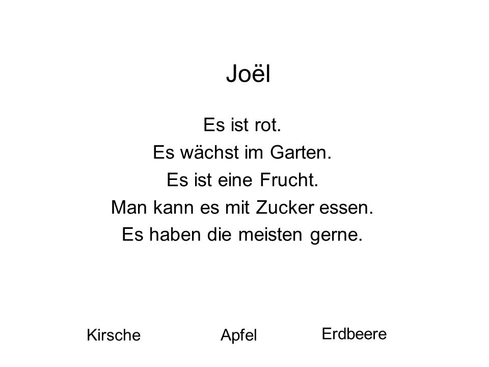 Joël Es ist rot. Es wächst im Garten. Es ist eine Frucht. Man kann es mit Zucker essen. Es haben die meisten gerne. KirscheApfel Erdbeere