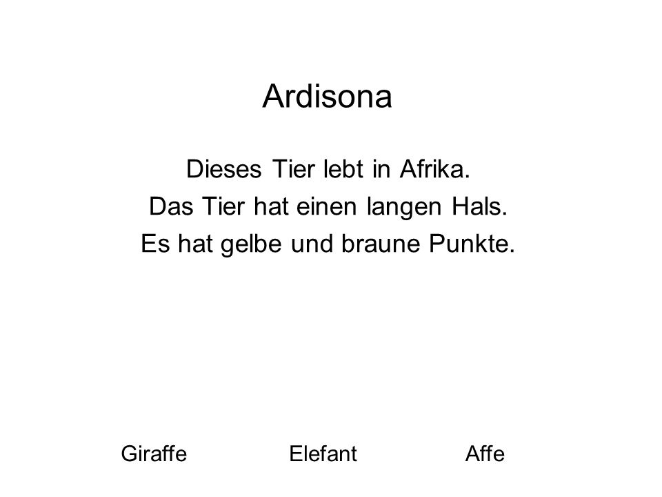Ardisona Dieses Tier lebt in Afrika. Das Tier hat einen langen Hals. Es hat gelbe und braune Punkte. GiraffeElefantAffe Name