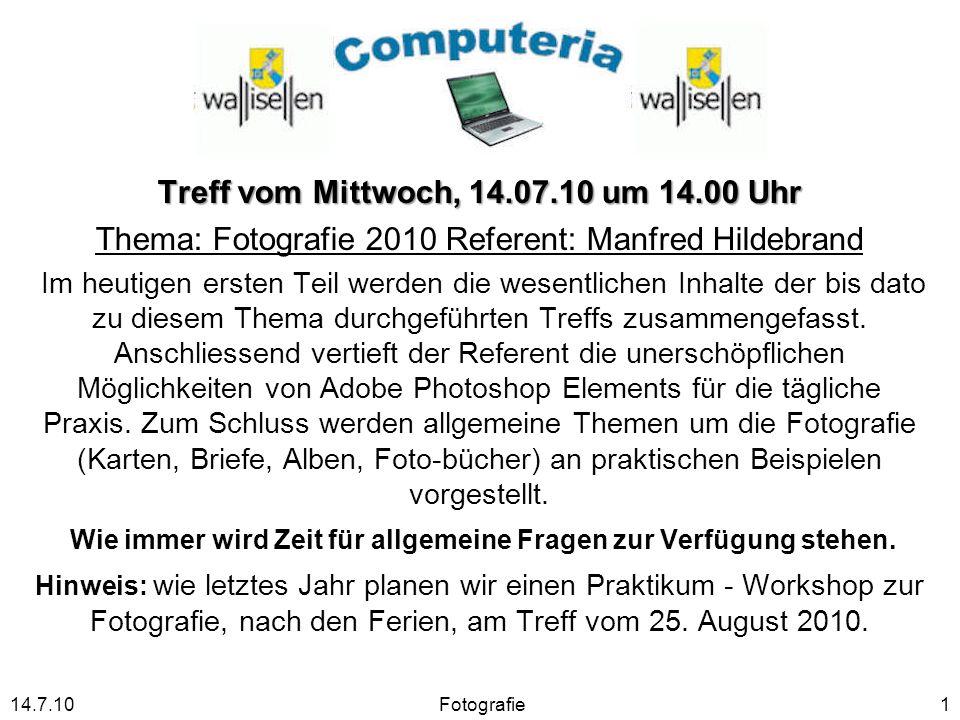 Treff vom Mittwoch, 14.07.10 um 14.00 Uhr Thema: Fotografie 2010 Referent: Manfred Hildebrand Im heutigen ersten Teil werden die wesentlichen Inhalte
