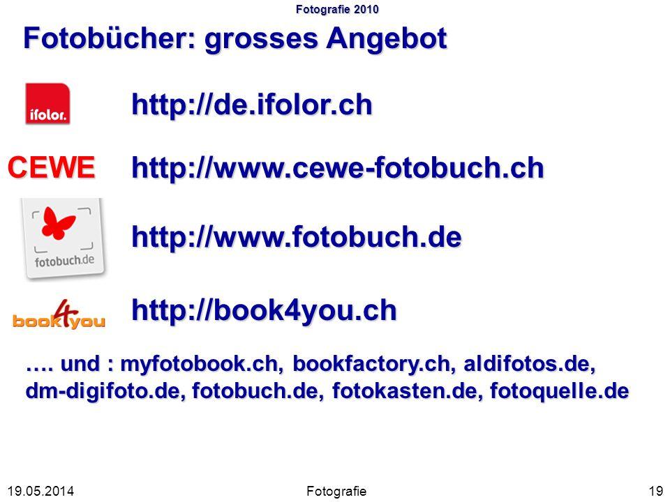 Fotografie 2010 Fotobücher: grosses Angebot Fotografie1919.05.2014 http://de.ifolor.ch http://www.fotobuch.de http://www.cewe-fotobuch.chCEWE …. und :