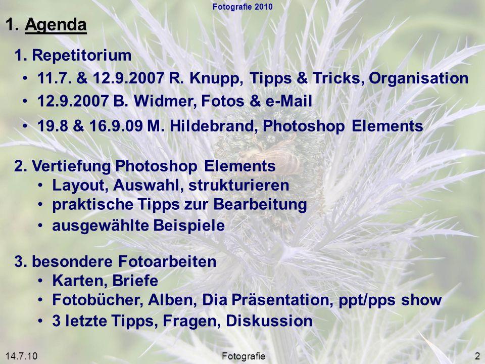 Fotografie 2010 1. Agenda 2 1. Repetitorium 11.7. & 12.9.2007 R. Knupp, Tipps & Tricks, Organisation 12.9.2007 B. Widmer, Fotos & e-Mail 19.8 & 16.9.0