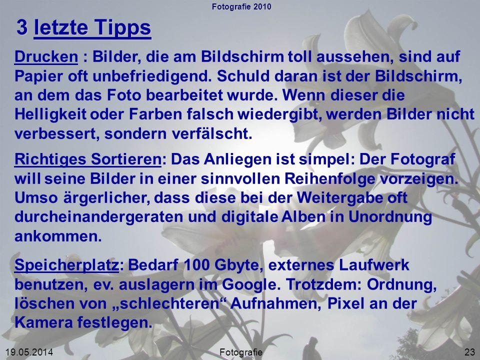 Fotografie 2010 3 letzte Tipps Fotografie2319.05.2014 Drucken : Bilder, die am Bildschirm toll aussehen, sind auf Papier oft unbefriedigend. Schuld da