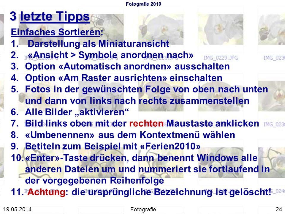 Fotografie 2010 3 letzte Tipps Fotografie2419.05.2014 Einfaches Sortieren: 1. 1. Darstellung als Miniaturansicht 2. 2. «Ansicht > Symbole anordnen nac