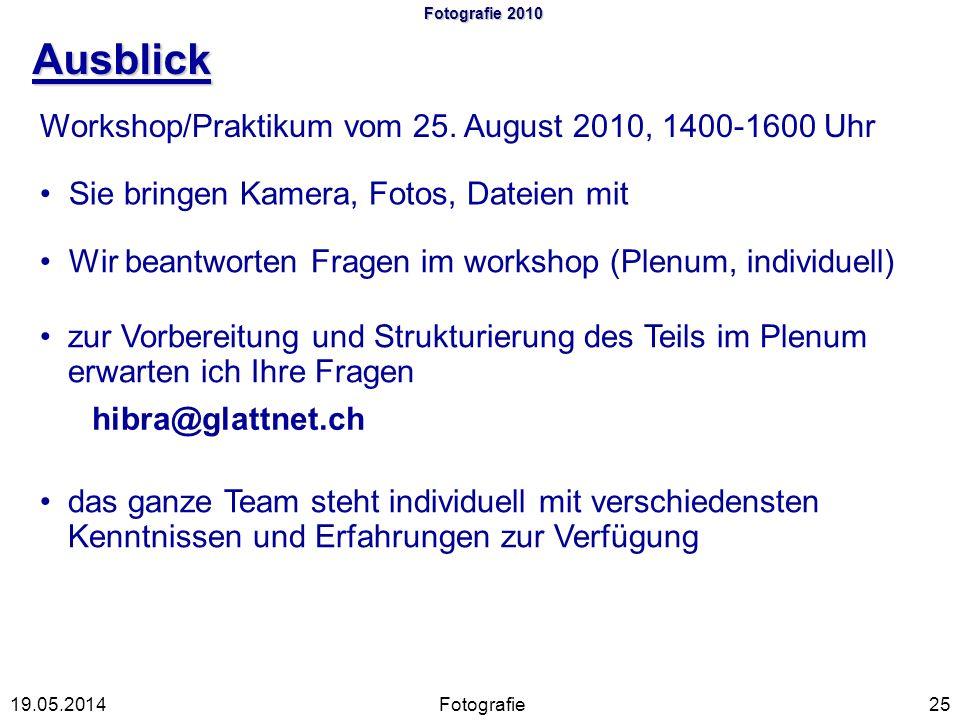 Fotografie 2010 Ausblick Fotografie2519.05.2014 Workshop/Praktikum vom 25. August 2010, 1400-1600 Uhr Sie bringen Kamera, Fotos, Dateien mit Wir beant