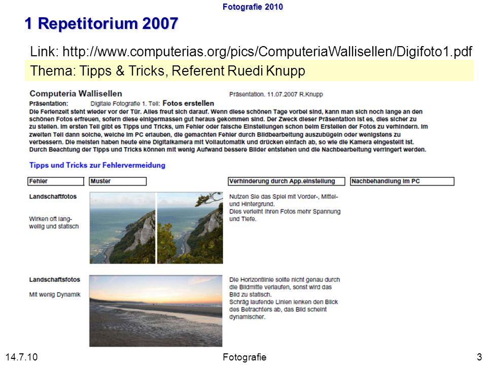 Fotografie 2010 1 Repetitorium 2007 3 Link: http://www.computerias.org/pics/ComputeriaWallisellen/Digifoto1.pdf Fotografie14.7.10 Thema: Tipps & Trick