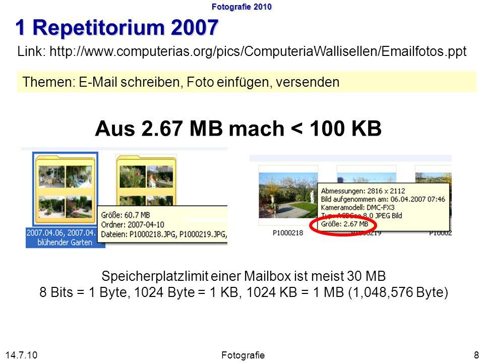8Fotografie14.7.10 Link: http://www.computerias.org/pics/ComputeriaWallisellen/Emailfotos.ppt Fotografie 2010 1 Repetitorium 2007 Aus 2.67 MB mach < 1