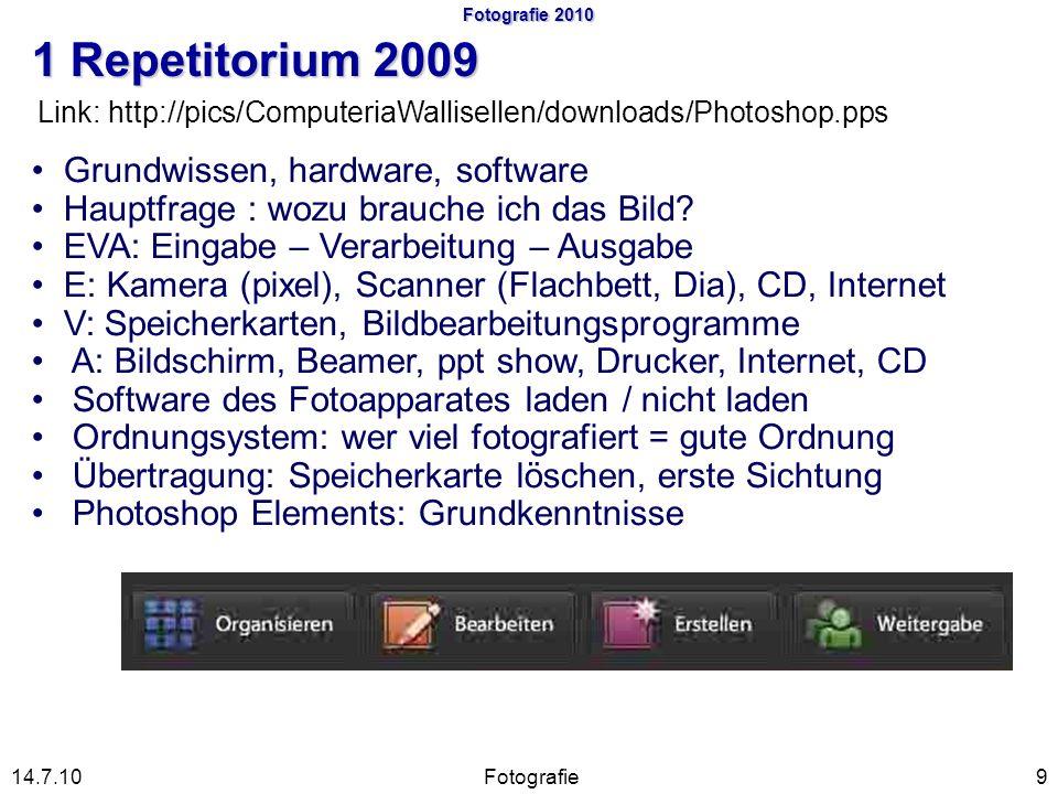 9Fotografie14.7.10 Link: http://pics/ComputeriaWallisellen/downloads/Photoshop.pps Fotografie 2010 1 Repetitorium 2009 Grundwissen, hardware, software