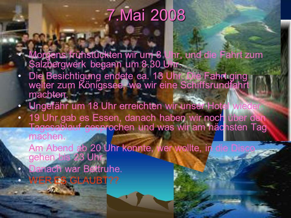 7.Mai 2008 Morgens frühstückten wir um 8 Uhr, und die Fahrt zum Salzbergwerk begann um 8.30 Uhr.