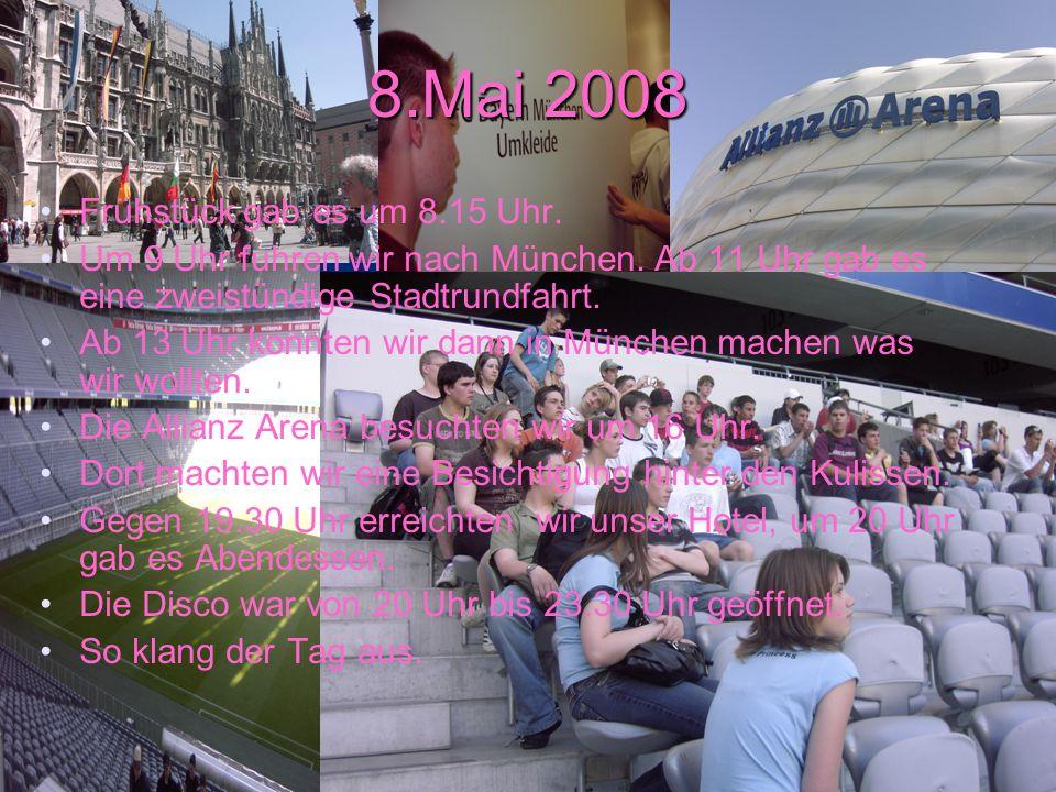 8.Mai 2008 Frühstück gab es um 8.15 Uhr.Um 9 Uhr fuhren wir nach München.