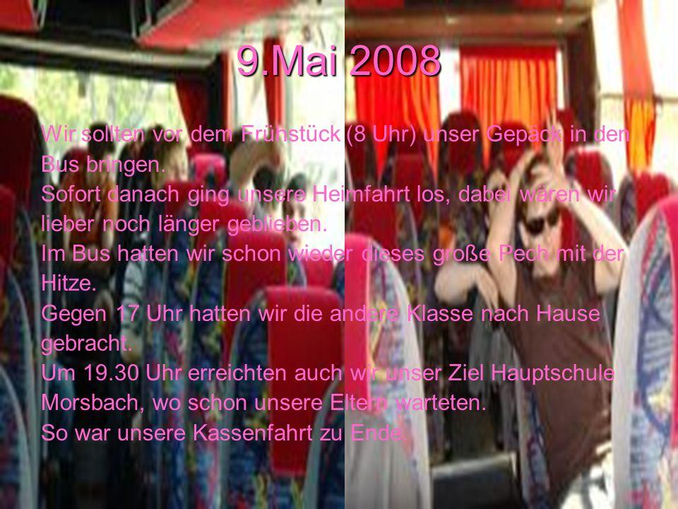 9.Mai 2008 Wir sollten vor dem Frühstück (8 Uhr) unser Gepäck in den Bus bringen.