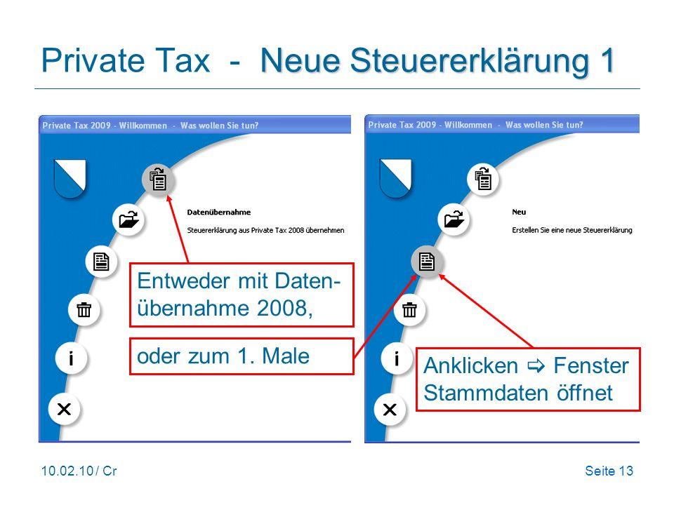 10.02.10 / CrSeite 13 Neue Steuererklärung 1 Private Tax - Neue Steuererklärung 1 Anklicken Fenster Stammdaten öffnet Entweder mit Daten- übernahme 2008, oder zum 1.
