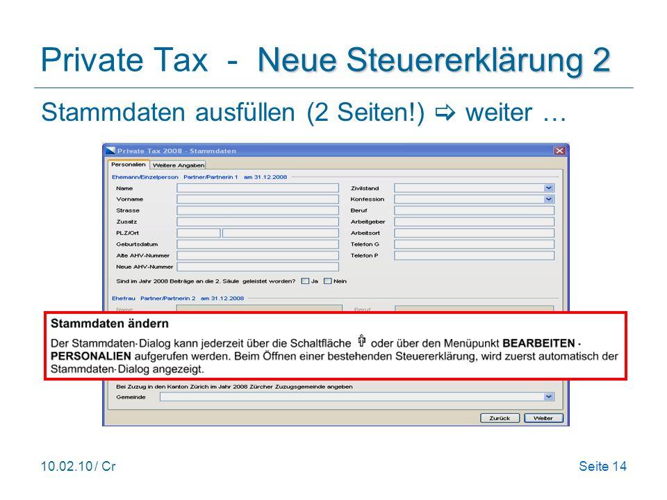 10.02.10 / CrSeite 14 Neue Steuererklärung 2 Private Tax - Neue Steuererklärung 2 Stammdaten ausfüllen (2 Seiten!) weiter …