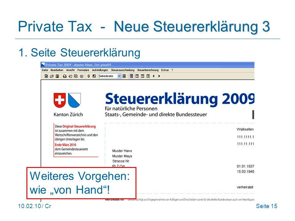 10.02.10 / CrSeite 15 1. Seite Steuererklärung Neue Steuererklärung 3 Private Tax - Neue Steuererklärung 3 Weiteres Vorgehen: wie von Hand!