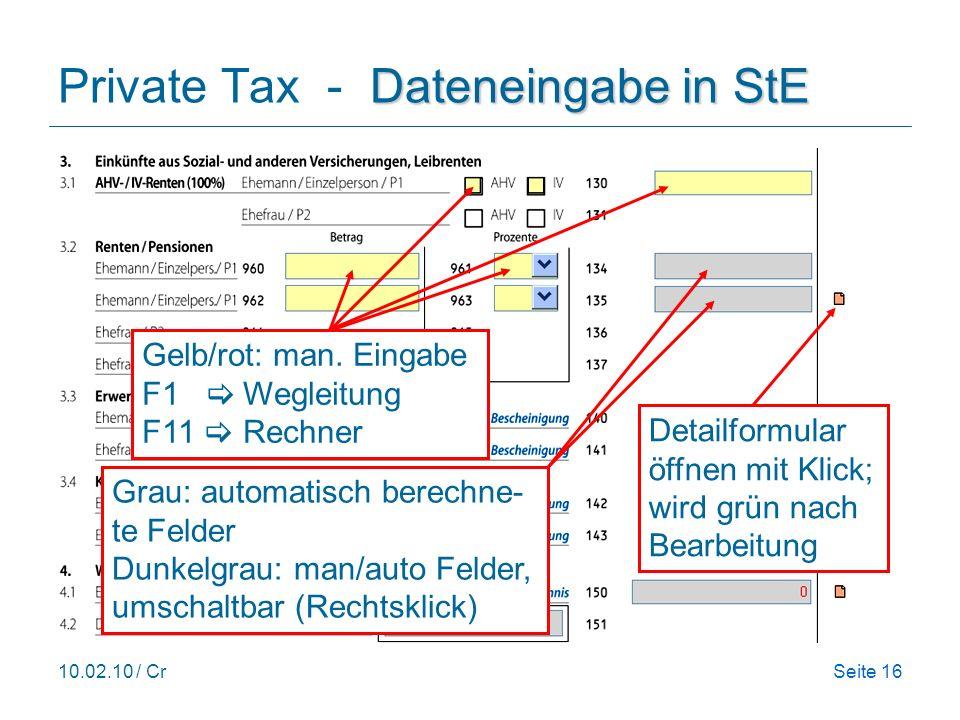 10.02.10 / CrSeite 16 Dateneingabe in StE Private Tax - Dateneingabe in StE Gelb/rot: man. Eingabe F1 Wegleitung F11 Rechner Grau: automatisch berechn