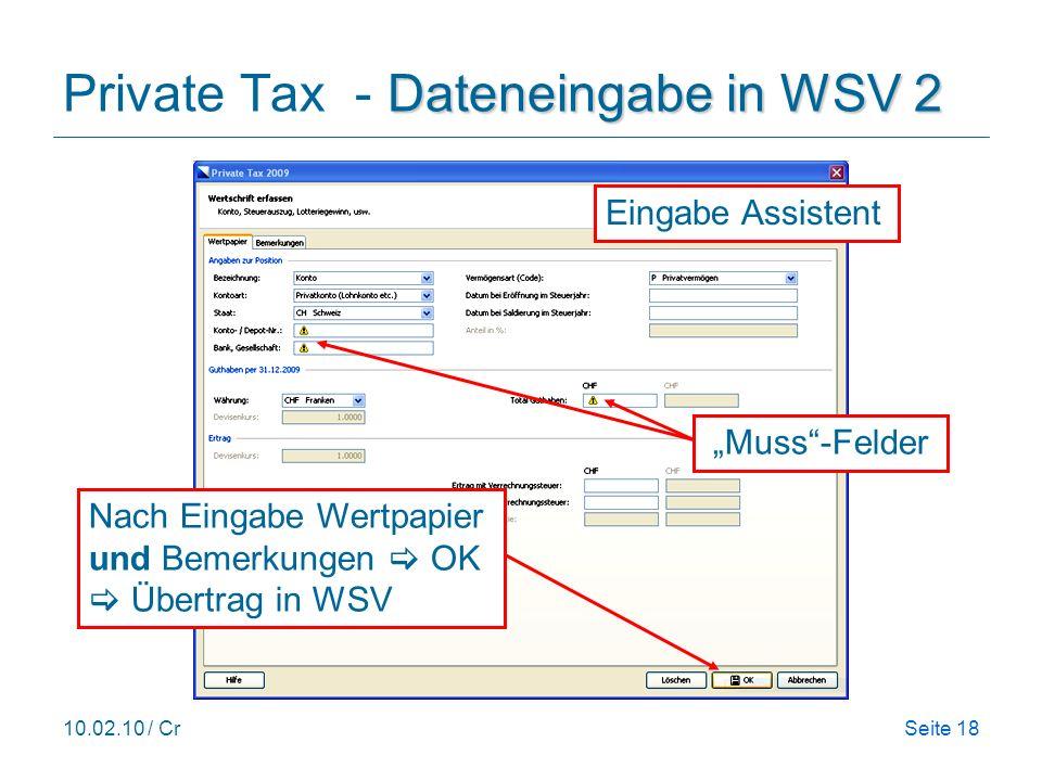 10.02.10 / CrSeite 18 Dateneingabe in WSV 2 Private Tax - Dateneingabe in WSV 2 Nach Eingabe Wertpapier und Bemerkungen OK Übertrag in WSV Eingabe Assistent Muss-Felder