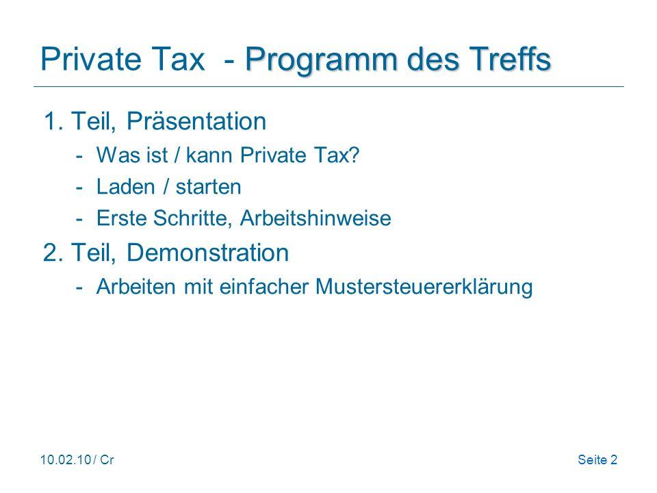 10.02.10 / CrSeite 2 Programm des Treffs Private Tax - Programm des Treffs 1. Teil, Präsentation -Was ist / kann Private Tax? -Laden / starten -Erste