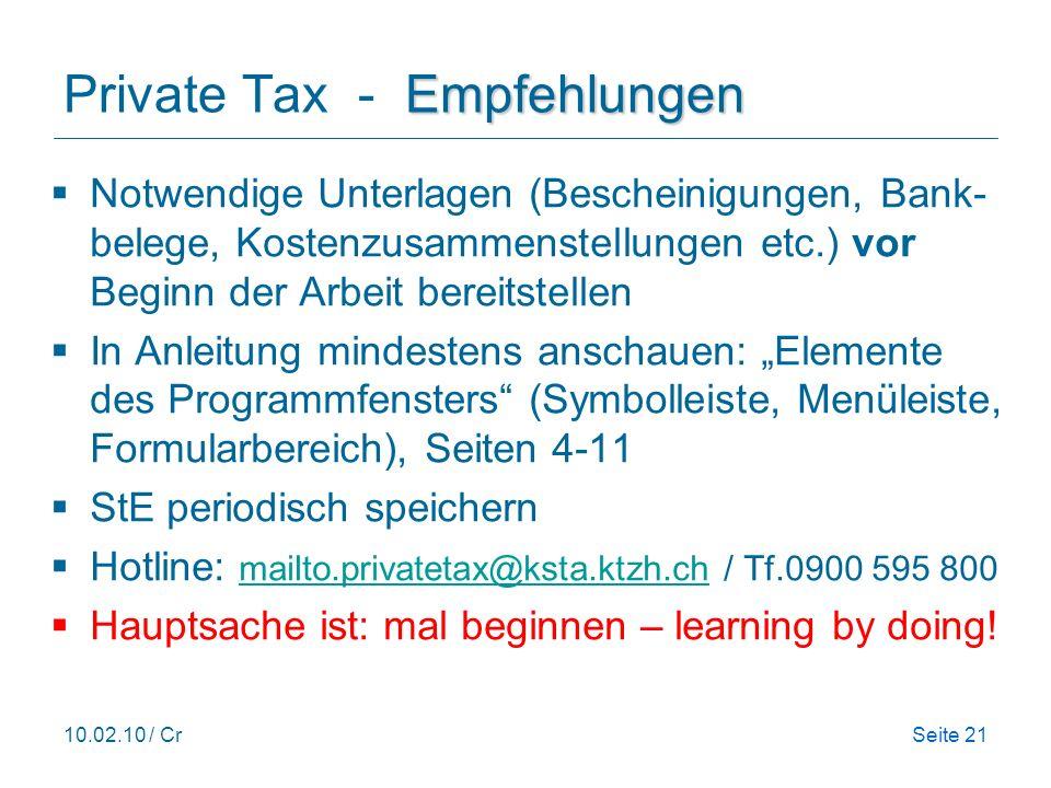 10.02.10 / CrSeite 21 Empfehlungen Private Tax - Empfehlungen Notwendige Unterlagen (Bescheinigungen, Bank- belege, Kostenzusammenstellungen etc.) vor