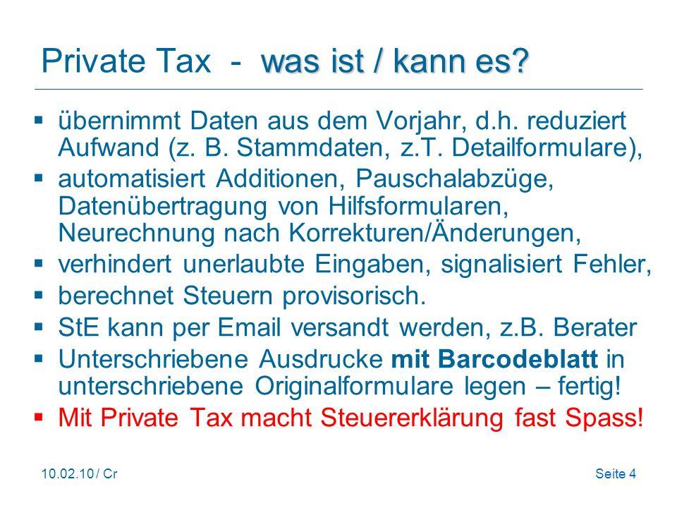 10.02.10 / CrSeite 4 was ist / kann es? Private Tax - was ist / kann es? übernimmt Daten aus dem Vorjahr, d.h. reduziert Aufwand (z. B. Stammdaten, z.