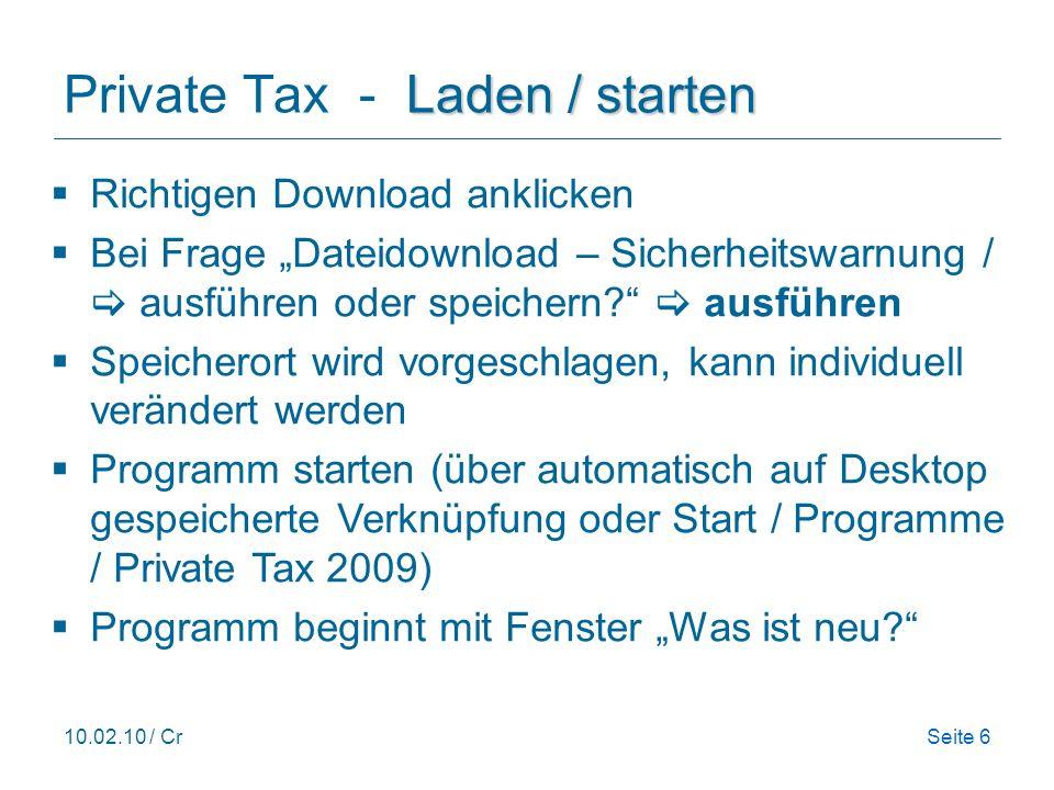 10.02.10 / CrSeite 6 Laden / starten Private Tax - Laden / starten Richtigen Download anklicken Bei Frage Dateidownload – Sicherheitswarnung / ausführen oder speichern.