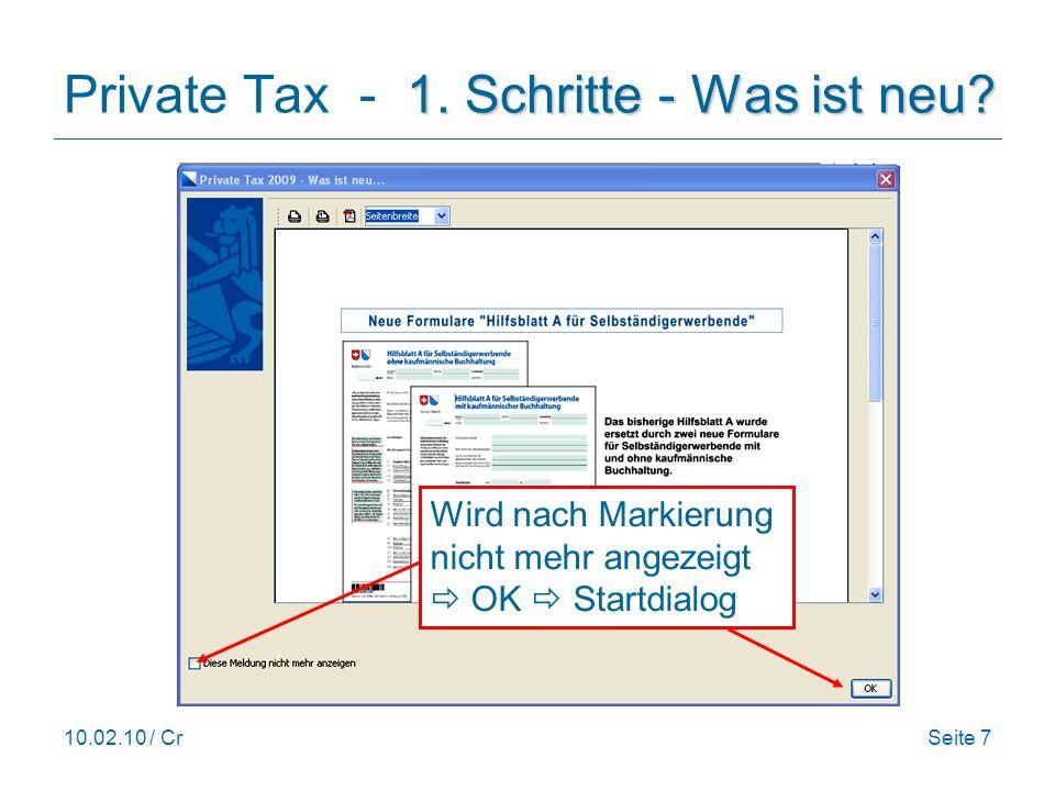 10.02.10 / CrSeite 7 1. Schritte - Was ist neu? Private Tax - 1. Schritte - Was ist neu? Wird nach Markierung nicht mehr angezeigt OK Startdialog