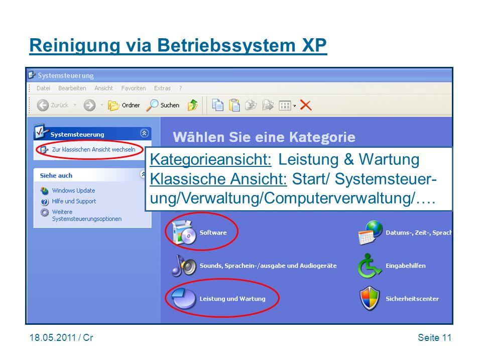 18.05.2011 / CrSeite 11 Reinigung via Betriebssystem XP Kategorieansicht: Leistung & Wartung Klassische Ansicht: Start/ Systemsteuer- ung/Verwaltung/Computerverwaltung/….