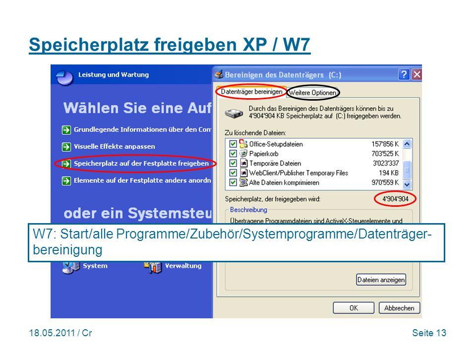 18.05.2011 / CrSeite 13 Speicherplatz freigeben XP / W7 W7: Start/alle Programme/Zubehör/Systemprogramme/Datenträger- bereinigung