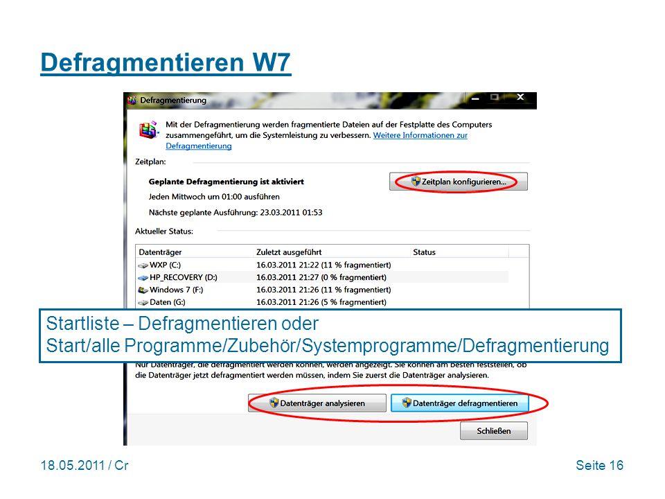 18.05.2011 / CrSeite 16 Defragmentieren W7 Startliste – Defragmentieren oder Start/alle Programme/Zubehör/Systemprogramme/Defragmentierung