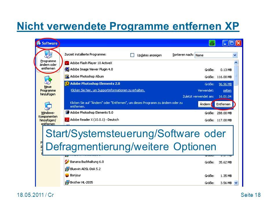 18.05.2011 / CrSeite 18 Nicht verwendete Programme entfernen XP Start/Systemsteuerung/Software oder Defragmentierung/weitere Optionen