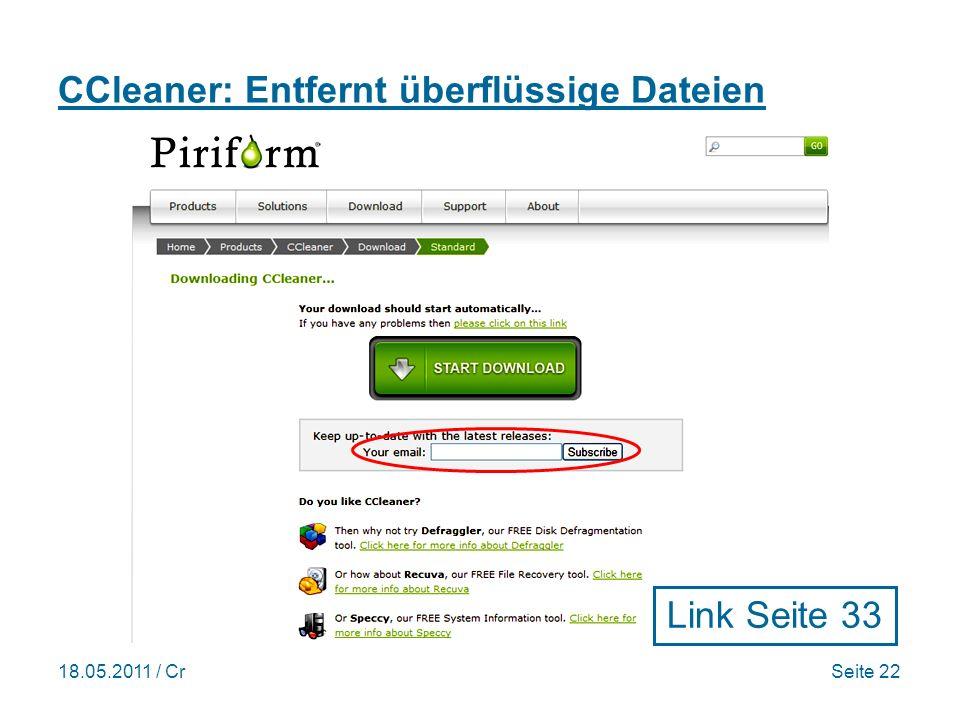 18.05.2011 / CrSeite 22 CCleaner: Entfernt überflüssige Dateien Link Seite 33