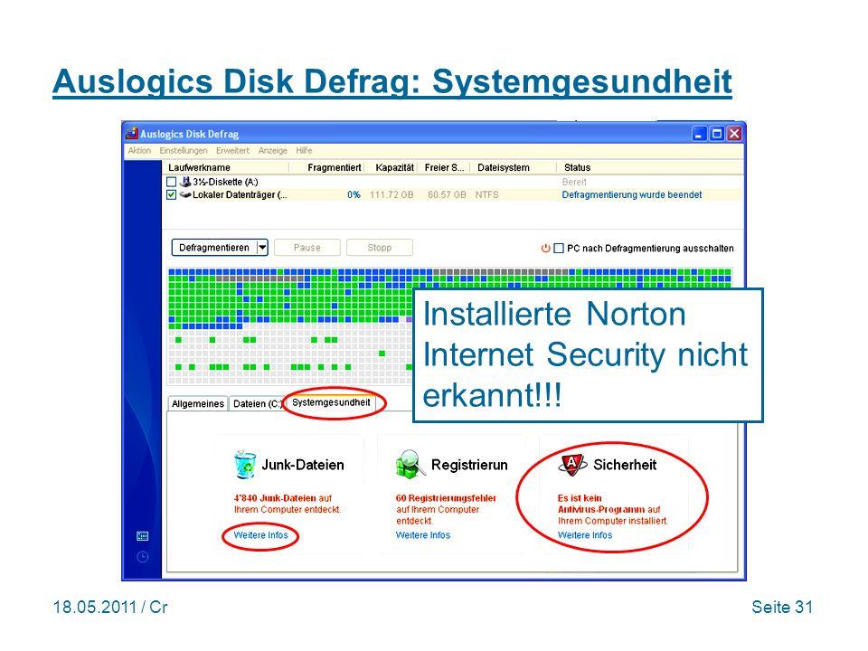 18.05.2011 / CrSeite 31 Auslogics Disk Defrag: Systemgesundheit Installierte Norton Internet Security nicht erkannt!!!