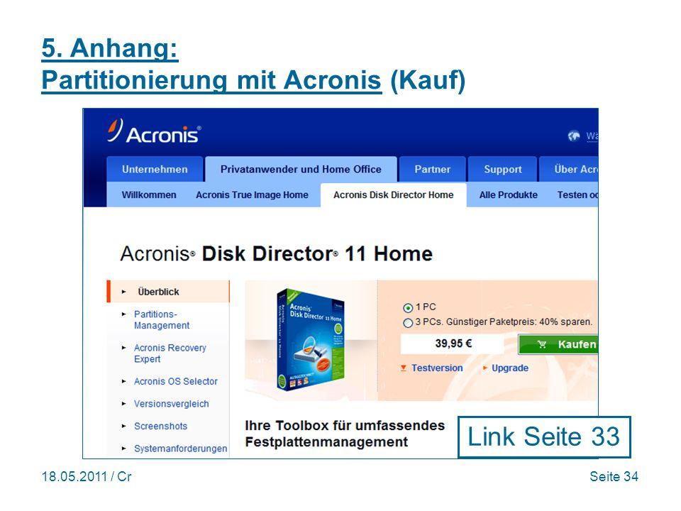 18.05.2011 / CrSeite 34 5. Anhang: Partitionierung mit Acronis (Kauf) Link Seite 33
