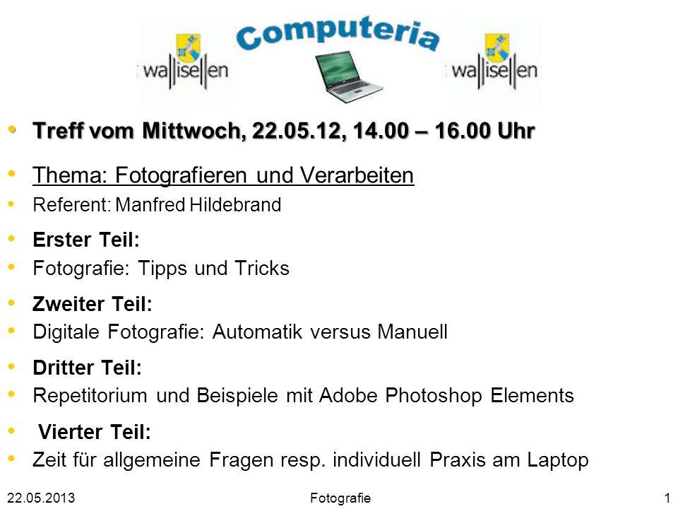 Treff vom Mittwoch, 22.05.12, 14.00 – 16.00 Uhr Treff vom Mittwoch, 22.05.12, 14.00 – 16.00 Uhr Thema: Fotografieren und Verarbeiten Referent: Manfred