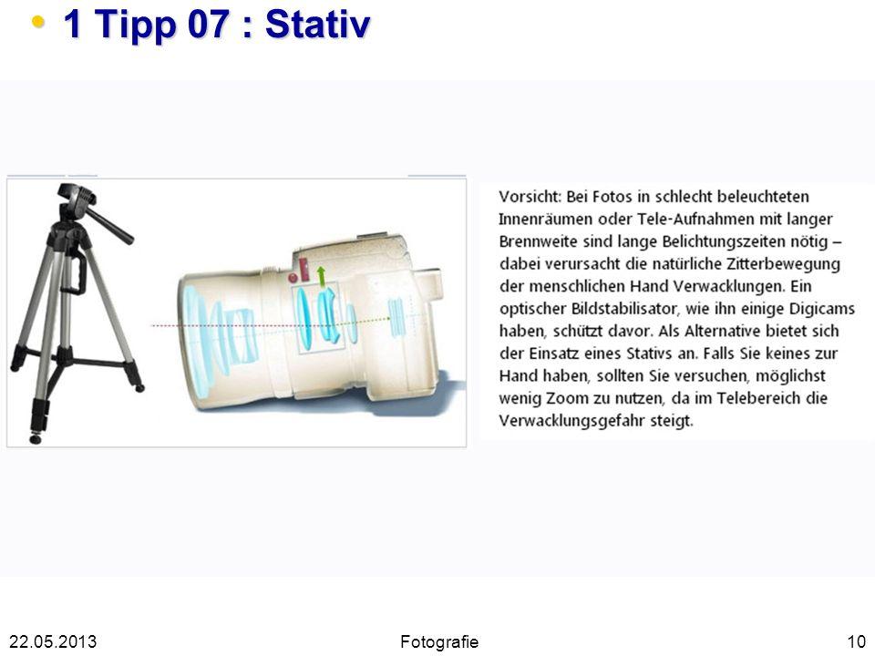 1 Tipp 07 : Stativ 1 Tipp 07 : Stativ 1022.05.2013Fotografie