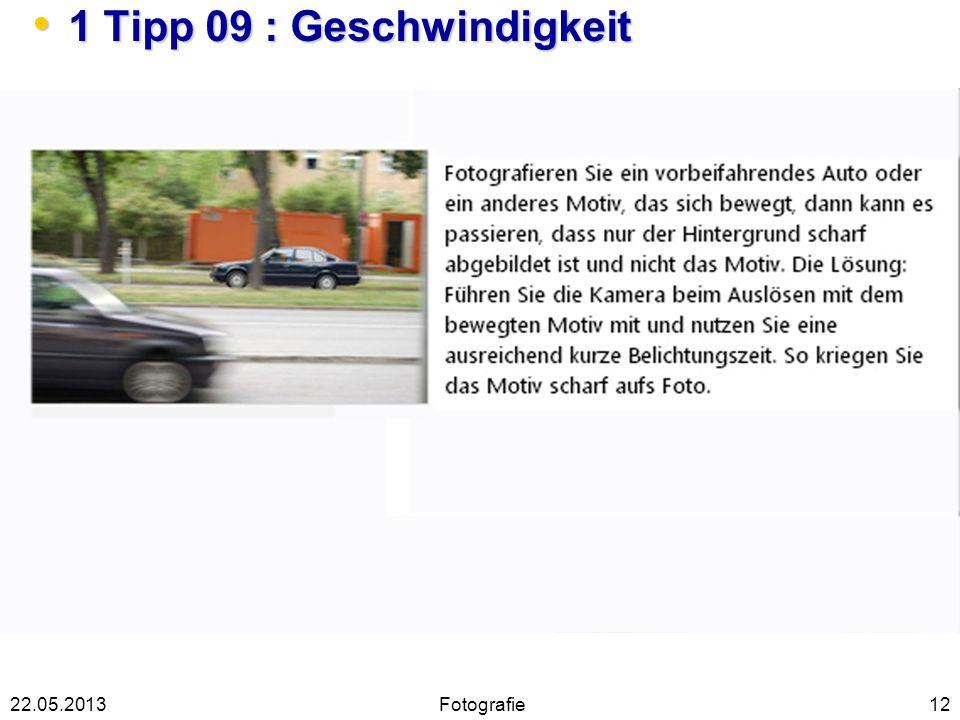 1 Tipp 09 : Geschwindigkeit 1 Tipp 09 : Geschwindigkeit 1222.05.2013Fotografie