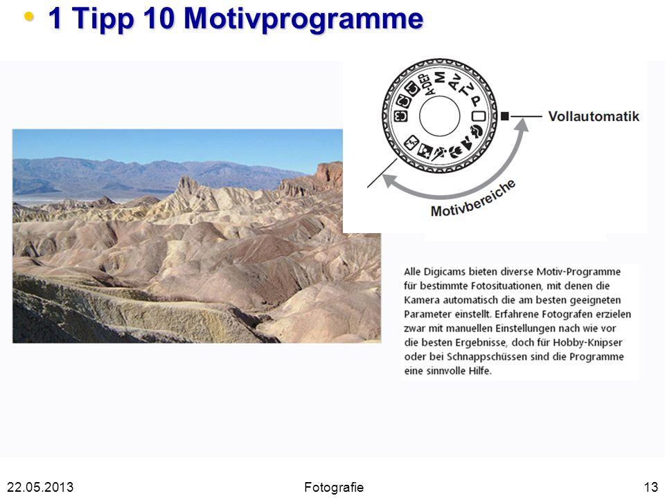 1 Tipp 10 Motivprogramme 1 Tipp 10 Motivprogramme 1322.05.2013Fotografie