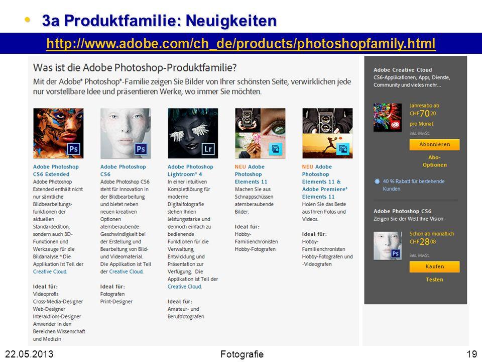 3a Produktfamilie: Neuigkeiten 3a Produktfamilie: Neuigkeiten 19 http://www.adobe.com/ch_de/products/photoshopfamily.html 22.05.2013Fotografie