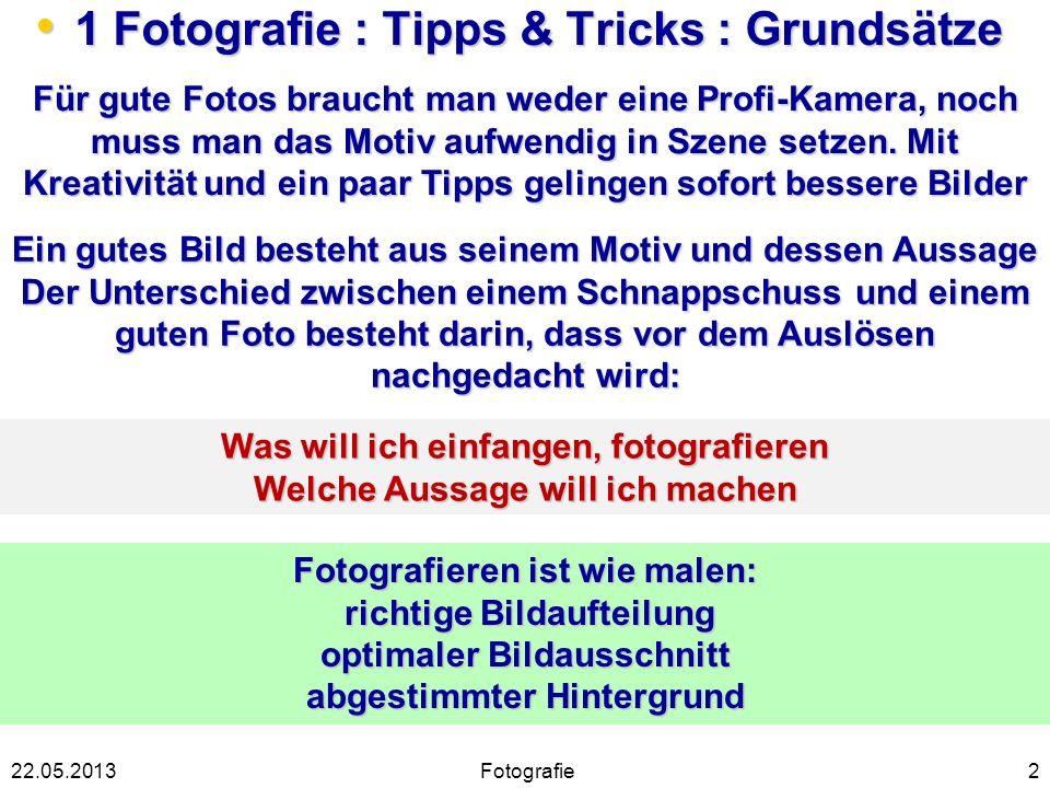 1 Fotografie : Tipps & Tricks : Grundsätze 1 Fotografie : Tipps & Tricks : Grundsätze 222.05.2013 Für gute Fotos braucht man weder eine Profi-Kamera,