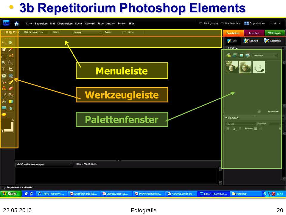 Menuleiste Werkzeugleiste Palettenfenster 20 3b Repetitorium Photoshop Elements 3b Repetitorium Photoshop Elements 22.05.2013Fotografie