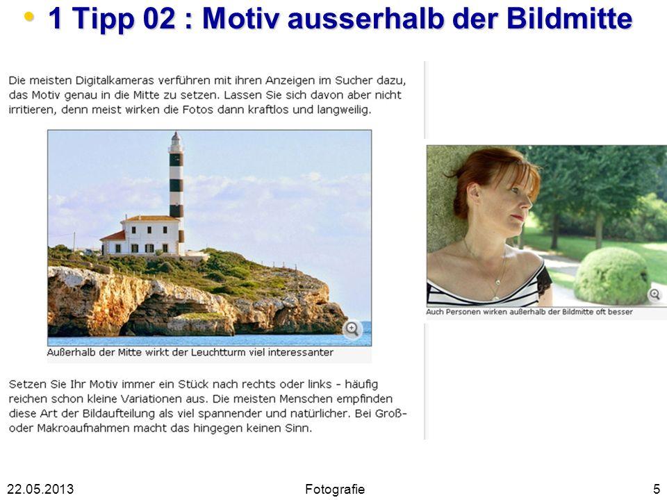 1 Tipp 02 : Motiv ausserhalb der Bildmitte 1 Tipp 02 : Motiv ausserhalb der Bildmitte 522.05.2013Fotografie