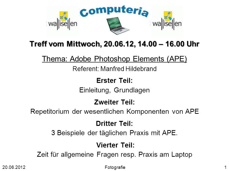 Treff vom Mittwoch, 20.06.12, 14.00 – 16.00 Uhr Thema: Adobe Photoshop Elements (APE) Referent: Manfred Hildebrand Erster Teil: Einleitung, Grundlagen