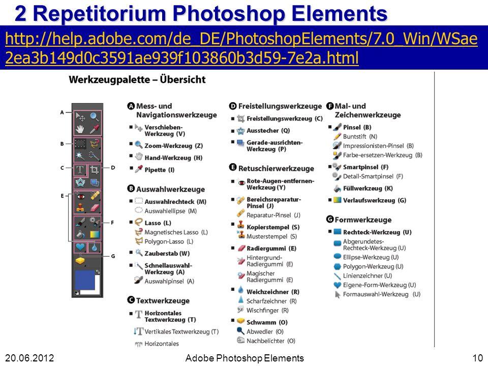 10 2 Repetitorium Photoshop Elements Adobe Photoshop Elements20.06.2012 http://help.adobe.com/de_DE/PhotoshopElements/7.0_Win/WSae 2ea3b149d0c3591ae93