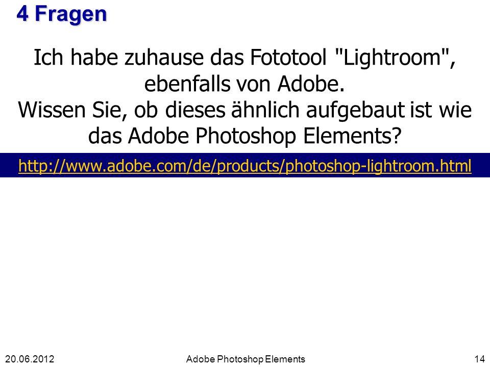 4 Fragen 14Adobe Photoshop Elements20.06.2012 Ich habe zuhause das Fototool