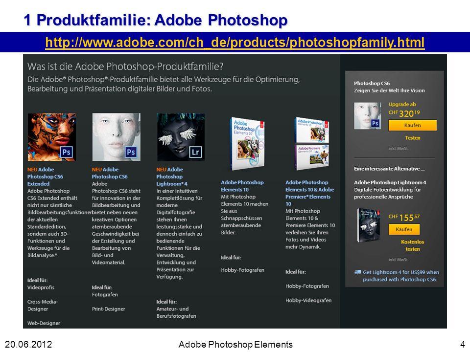 1 Produktfamilie: Adobe Photoshop 4 http://www.adobe.com/ch_de/products/photoshopfamily.html Adobe Photoshop Elements20.06.2012