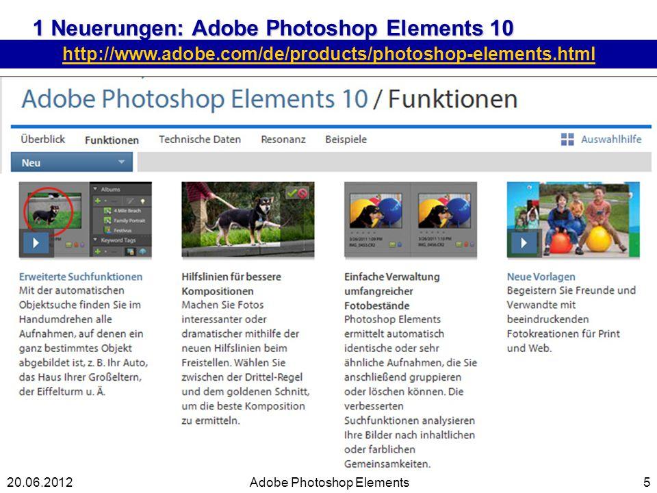 1 Neuerungen: Adobe Photoshop Elements 10 5 http://www.adobe.com/de/products/photoshop-elements.html Adobe Photoshop Elements20.06.2012