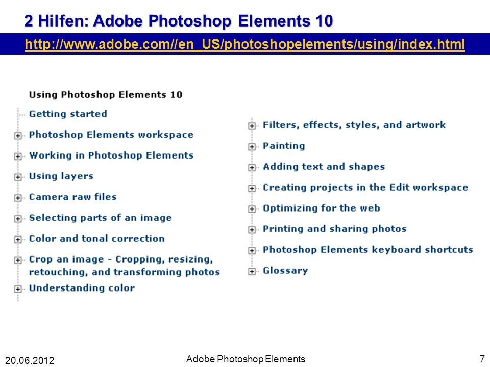 2 Hilfen: Adobe Photoshop Elements 10 7 http://www.adobe.com//en_US/photoshopelements/using/index.html Adobe Photoshop Elements 20.06.2012