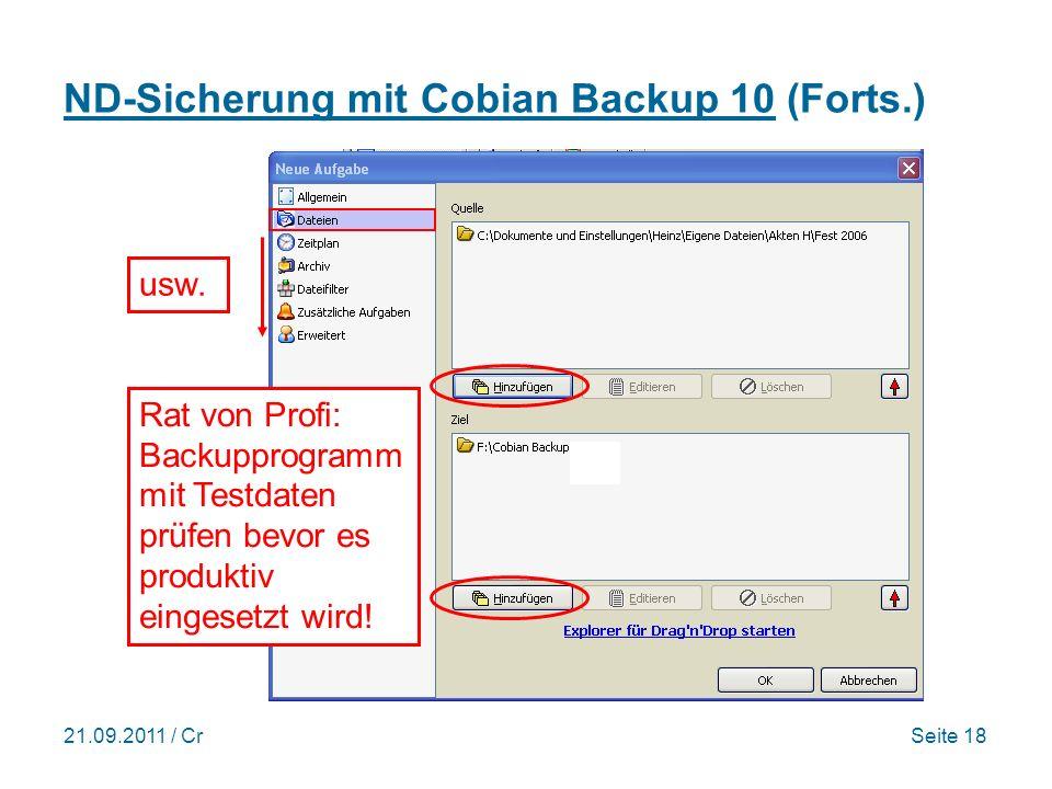 21.09.2011 / CrSeite 18 ND-Sicherung mit Cobian Backup 10 (Forts.) Rat von Profi: Backupprogramm mit Testdaten prüfen bevor es produktiv eingesetzt wird.