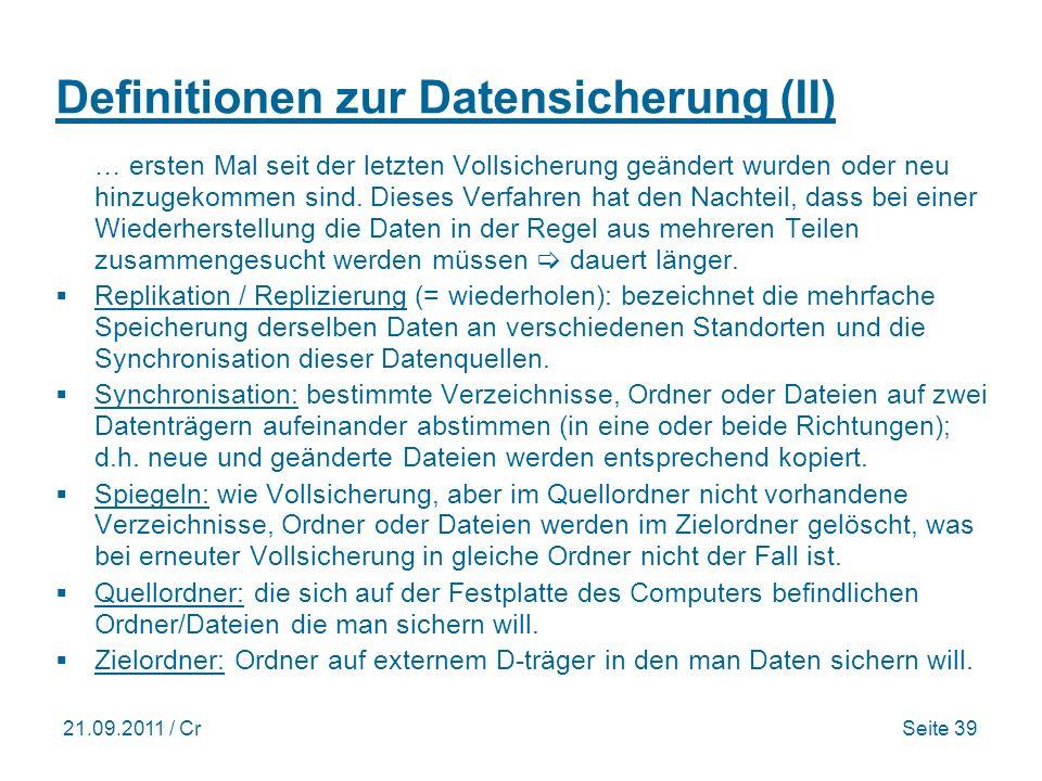 21.09.2011 / CrSeite 39 Definitionen zur Datensicherung (II) … ersten Mal seit der letzten Vollsicherung geändert wurden oder neu hinzugekommen sind.