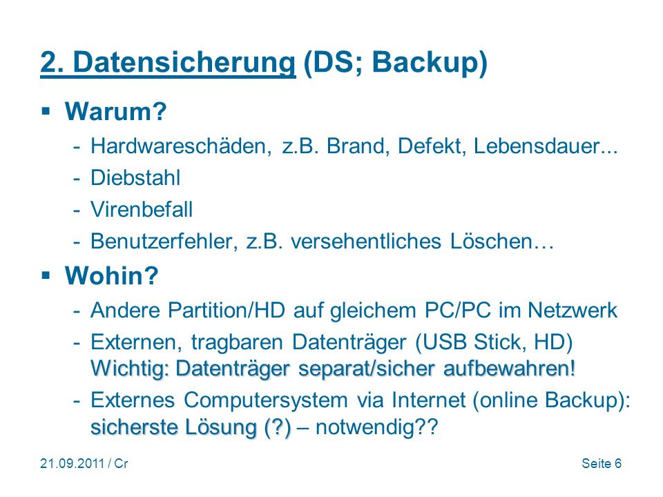 21.09.2011 / CrSeite 6 2.Datensicherung (DS; Backup) Warum.